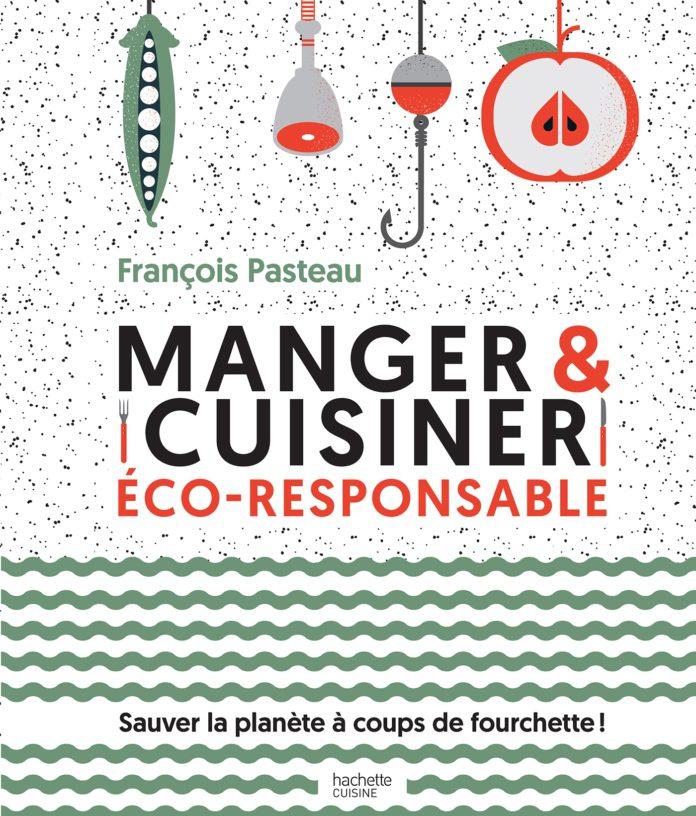 Manger et cuisiner éco-responsable, aux éditions Hachette Cuisine